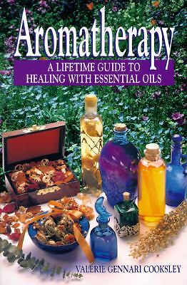 Aromatherapy: A Lifetime Guide to Healing with Essential Oils by Valerie Gennar