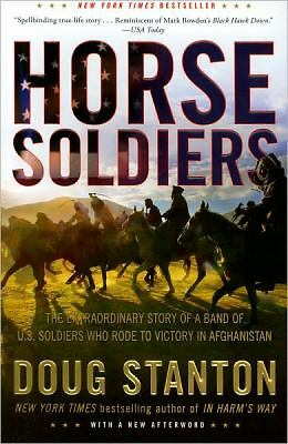 Horse Soldiers: The Extraordinary Story of a Band of US Soldiers Who Rode to Vic