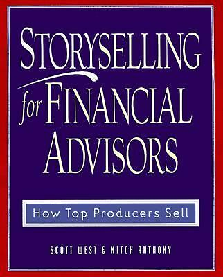 Storyselling for Financial Advisors :  How Top Producers Sell, Mitch Anthony, An