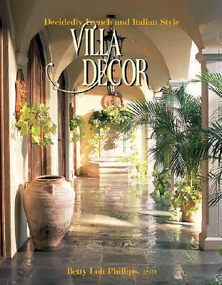 Villa Decor: Decidedly French and Italian Style, Betty Lou Phillips, Good, Books