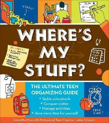 Where's My Stuff?: The Ultimate Teen Organizing Guide, Lesley Schwartz, Samantha