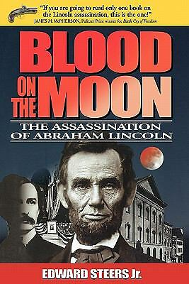 Blood on the Moon: The Assassination of Abraham Lincoln, Steers Jr., Edward, Goo