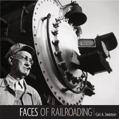 Faces of Railroading: Portraits of America's Greatest Industry, Swanson, Carl A.