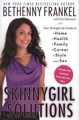 Skinnygirl Solutions: Your Straight-Up Guide to Home, Health, Family, Career, St