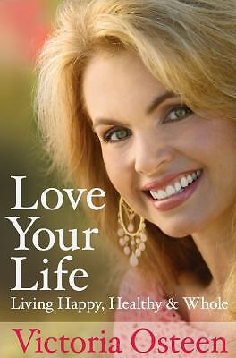 Love Your Life: Living Happy, Healthy, and Whole, Osteen, Victoria, Good Book