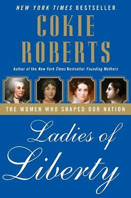 Ladies of Liberty: The Women Who Shaped Our Nation, Roberts, Cokie, Good Book