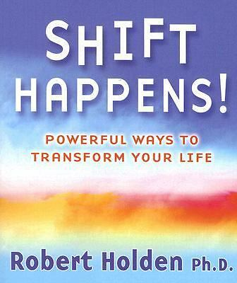 Shift Happens!: Powerful Ways to Transform Your Life by Holden, Robert