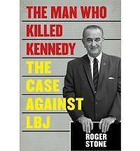 The Man Who Killed Kennedy: The Case Against LBJ, Stone, Roger, Good Book