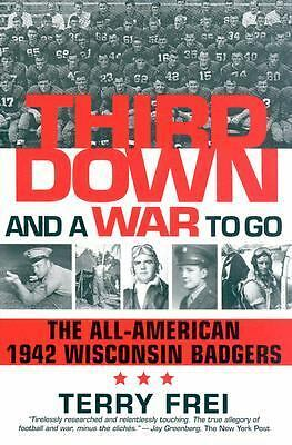 Third Down and a War to Go: The All-American 1942 Wisconsin Badgers by Frei, Te
