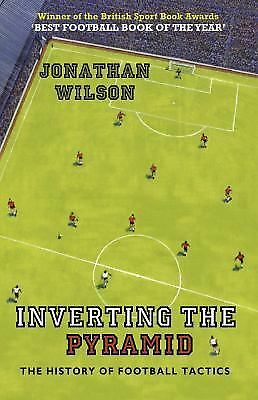 Inverting the Pyramid: The History of Football Tactics by Wilson, Jonathan