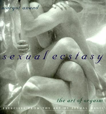 Sexual Ecstasy: The Art of Orgasm by Margot Anand