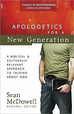 Apologetics for a New Generation: A Biblical and Culturally Relevant Approach to