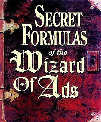 Secret Formulas of the Wizard of Ads: Turning Paupers into Princes and Lead into
