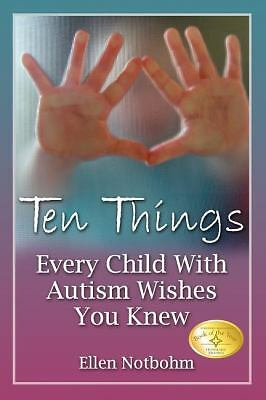 Ten Things Every Child with Autism Wishes You Knew, Notbohm, Ellen, Good, Books