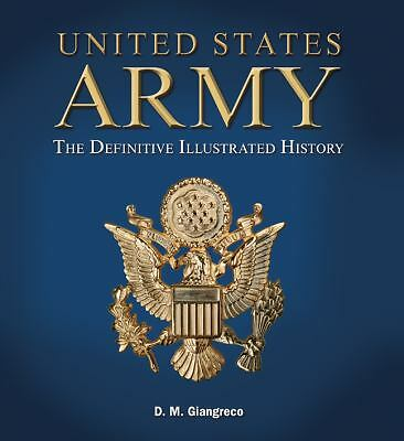 United States Army: The Definitive Illustrated History by D. M. Giangreco