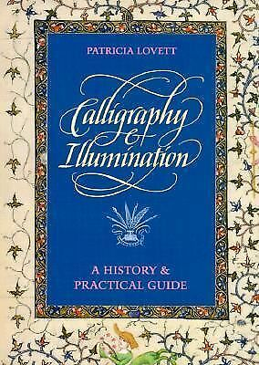 Calligraphy and Illumination: A History and Practical Guide, Lovett, Patricia, G