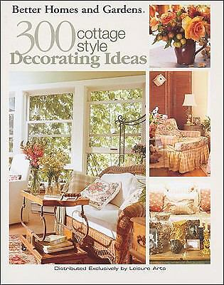 300 Cottage Style Decorating Ideas (Leaflet #3738), Meredith Corporation, Good B