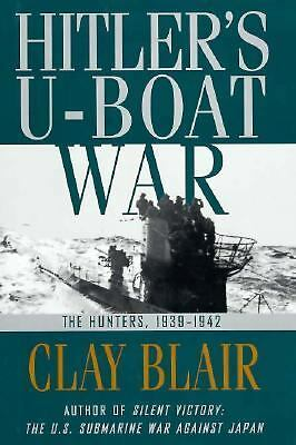 Hitler's U-Boat War : The Hunters,  1939-1942 (Hitler's U Boat War), Blair, Clay
