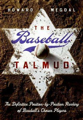 The Baseball Talmud: The Definitive Position-by-Position Ranking of Baseball's
