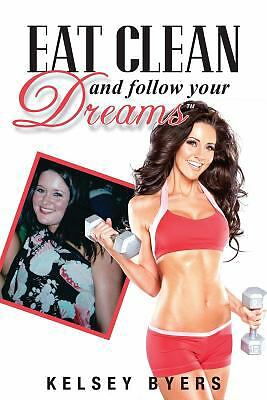 Eat Clean and Follow Your Dreams by Byers, Kelsey