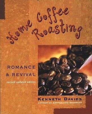 Home Coffee Roasting, Revised, Updated Edition: Romance and Revival by Davids,