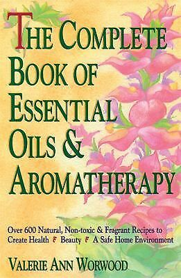 The Complete Book of Essential Oils and Aromatherapy: Over 600 Natural, Non-Toxi