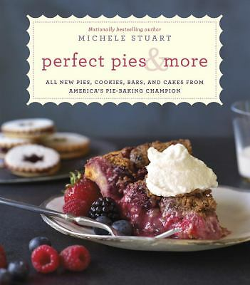 Perfect Pies & More: All New Pies, Cookies, Bars, and Cakes from America's Pie-
