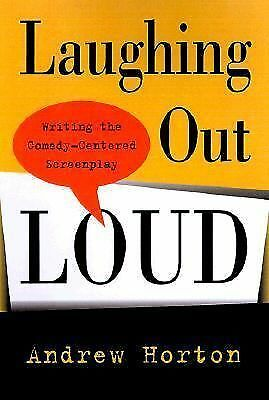 Laughing Out Loud: Writing the Comedy-Centered Screenplay by Horton, Andrew