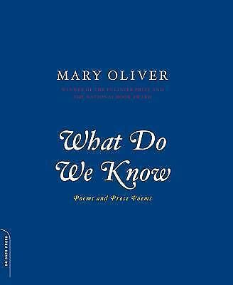 What Do We Know: Poems And Prose Poems by Oliver, Mary