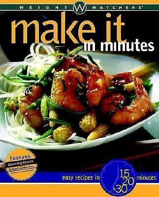 Weight Watchers Make It in Minutes: Easy Recipes in 15, 20, and 30 Minutes, Weig