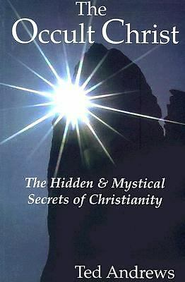 The Occult Christ: The Hidden & Mystical Secrets of Christianity, Andrews, Ted,