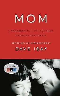 Mom: A Celebration of Mothers from StoryCorps, Dave Isay, Good Book