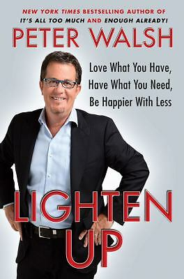 Lighten Up: Love What You Have, Have What You Need, Be Happier with Less, Walsh,