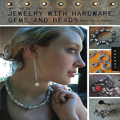 Making Designer Jewelry from Hardware, Gems, and Beads, Sherman, Nicole Noelle,