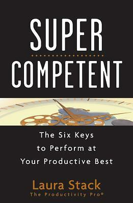 SuperCompetent: The Six Keys to Perform at Your Productive Best, Stack, Laura, G