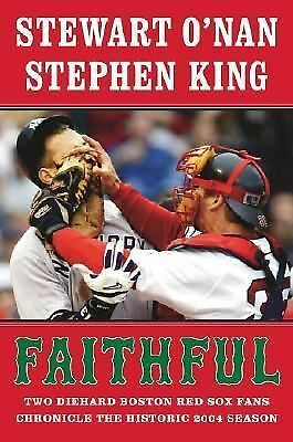 Faithful: Two Diehard Boston Red Sox Fans Chronicle the Historic 2004 Season, Ki