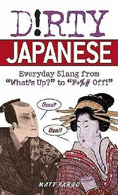 "Dirty Japanese: Everyday Slang from ""What's Up?"" to ""F*%# Off!"" (Dirty Everyday"