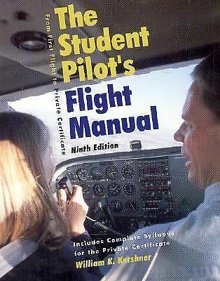 The Student's Pilot's Flight Manual: From First Flight to Private Certificiate,