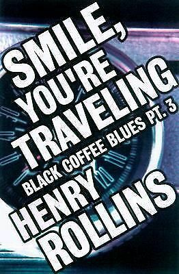 Smile, You're Traveling (Black Coffee Blues Part 3), Rollins, Henry, Good Book
