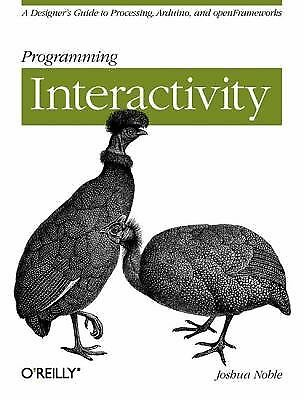Programming Interactivity: A Designer's Guide to Processing, Arduino, and Openf