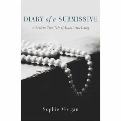 Diary of a Submissive: A Modern True Tale of Sexual Awakening, Morgan, Sophie, G