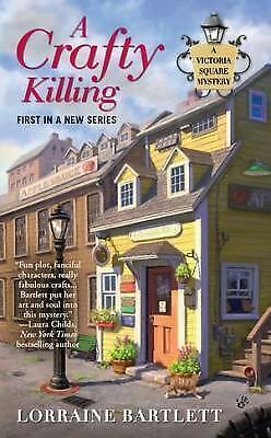 A Crafty Killing (Victoria Square Mystery), Bartlett, Lorraine, Acceptable Book