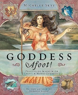 Goddess Afoot!: Practicing Magic with Celtic & Norse Goddesses, Skye, Michelle,