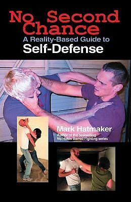 No Second Chance: A Reality-Based Guide to Self-Defense, Hatmaker, Mark, Good Bo