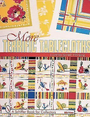 More Terrific Tablecloths (A Schiffer Book for Collectors), Fehling, Loretta Smi