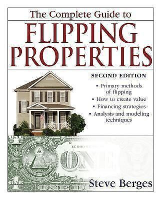 The Complete Guide to Flipping Properties by Berges, Steve