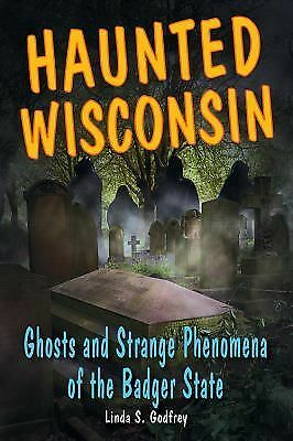 Haunted Wisconsin: Ghosts and Strange Phenomena of the Badger State (Haunted (St