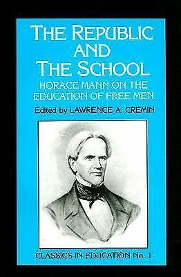 The Republic and the School: Horace Mann on the Education of Free Men (Classics
