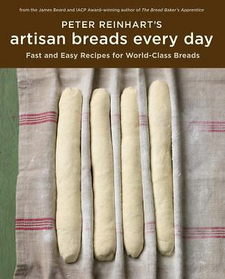 Peter Reinhart's Artisan Breads Every Day, Reinhart, Peter, Very Good Book