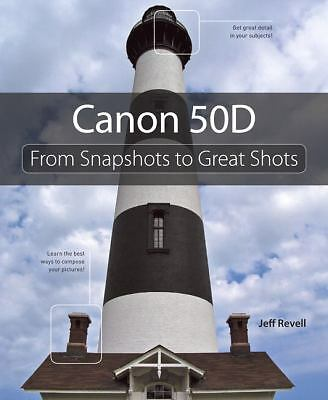 Canon 50D: From Snapshots to Great Shots, Revell, Jeff, Good Book